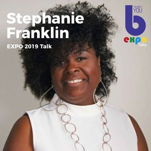 Listen to Stephanie Franklin at The Best You EXPO