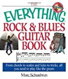 The Everything Rock & Blues Guitar Book: From Chords to Scales and Licks to Tricks, All You Need to Play Like the Greats