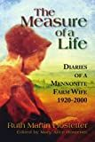 The Measure Of A life: Diaries Of A Mennonite Farm Wife 1920-2000