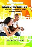 Glued to Games: How Video Games Draw Us In and Hold Us Spellbound (New Directions in Media)