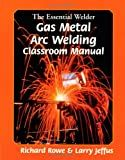 The Essential Welder: Gas Metal Arc Welding Projects
