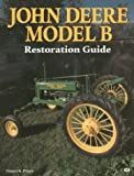 John Deere Model B Restoration Guide (Motorbooks International Authentic Restoration Guides)
