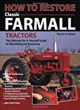 How To Restore Classic Farmall Tractors: The Ultimate Do-it-Yourself Guide to Rebuilding and Restoring