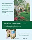 How to Start a Home-Based Landscaping Business, 6th: *Develop a profitable business plan *Build word-of-mouth referrals *Handle employees, paperwork, ... top landscaper (Home-Based Business Series)