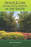 Design & Care of Landscapes & Gardens in the South: Garden guide for Florida, Georgia, Alabama, Mississippi, Louisiana, Texas, North & South Carolina, ... fruits, lawns, flowers, and more. (Volume 1)
