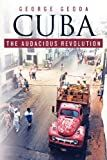 Cuba - The Audacious Revolution