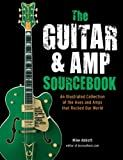 The Guitar & Amp Sourcebook: An Illustrated Collection of the Axes and Amps that Rocked Our World