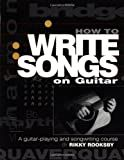How to Write Songs on Guitar: A Guitar-Playing and Songwriting Course