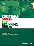 Christmas Songs for Beginning Guitar: Learn to Play 15 Complete Holiday Classics (Acoustic Guitar Private Lessons)