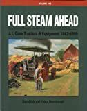 Full Steam Ahead J.I. Case Tractors and Equipment 1842-1955