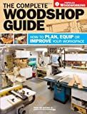 The Complete Woodshop Guide: How to Plan, Equip or Improve Your Workspace (Popular Woodworking)