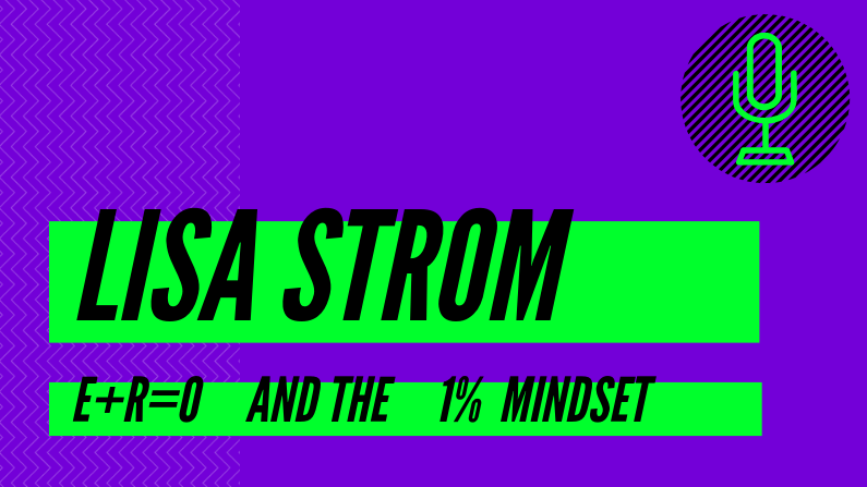 003: Lisa Strom on E+R=O and the 1% Mindset