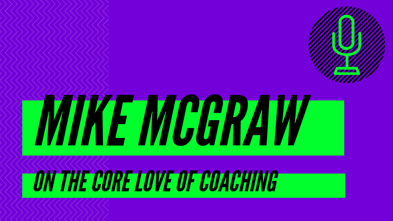 009: Mike McGraw on Rediscovering The Core Love Of Coaching