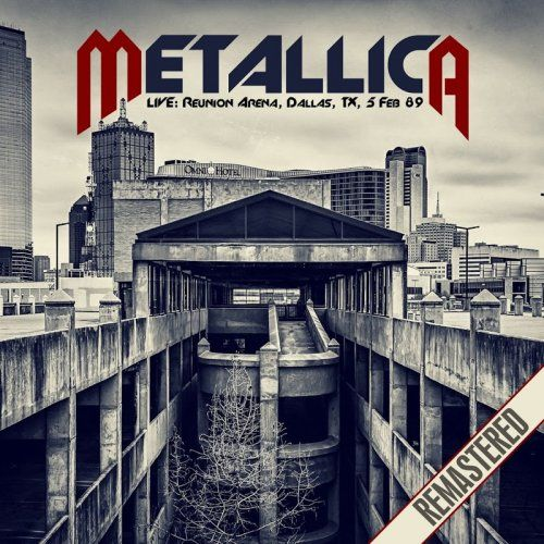 Metallica - Live at the Reunion Arena, Dallas, TX 5 Feb '89 (Remastered)(1989)