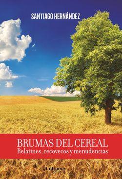 Brumas del cereal. Relatines, recovecos y menudencias