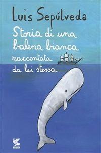 Recensione ''Storia di una balena bianca raccontata da lei stessa'' (Libro di Luis Sepulveda)