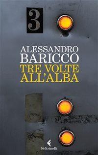 Recensione ''Tre volte all'alba'' (Libro di Alessandro Baricco)