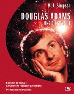 Douglas Adams, une biographie de Mike J. SIMPSON ()