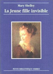 La Jeune Fille invisible de Mary Wollstonecraft SHELLEY ()