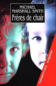 Frères de chair de Michael Marshall SMITH ()