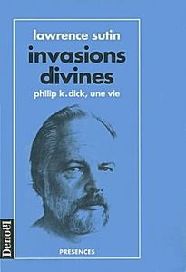 Invasions divines : Philip K. Dick, une vie de Lawrence SUTIN ()