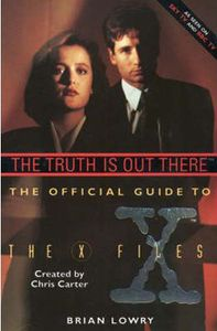 Official Guide to the X-files : Truth is Out There de Brian LOWRY ()