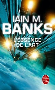 L'Essence de l'art de Iain M.  BANKS ()