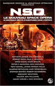 N.S.O. - Le Nouveau Space Opera de Gwyneth JONES, Ian McDONALD, Robert REED, Paul J.  MCAULEY, Greg EGAN, Kage BAKER, Peter F. HAMILTON, Ken MacLEOD, Tony DANIEL, James Patrick KELLY, Alastair REYNOLDS, Mary ROSENBLUM, Stephen BAXTER, Robert SILVERBERG, Gregory BENFORD, Walter Jon WILLIAMS, ()