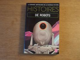Histoires de robots de Jacques GOIMARD, Demètre IOAKIMIDIS, Gérard KLEIN, Fritz LEIBER, Robert SILVERBERG, Robert SHECKLEY, Eric Frank RUSSELL, Isaac ASIMOV, Lester DEL REY, Anthony BOUCHER, Ray BRADBURY, Robert F. YOUNG, Clifford Donald SIMAK, Alfred BESTER, James BLISH, Fred (Livre de Poche SF)