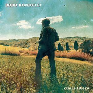 Bobo Rondelli - CUORE LIBERO