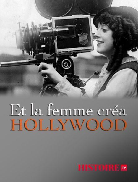 Et la femme créa Hollywood en Streaming sur HISTOIRE TV - Molotov.tv