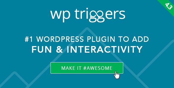 WP Triggers v4.5 – Add Instant Interactivity To WP