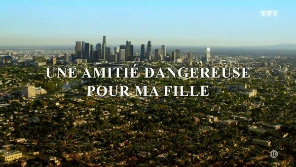 Une amitié dangereuse pour ma fille 2020 TF1 FRENCH TVRIPhd 720P MP4
