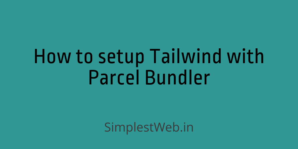 Image for post - How to setup Tailwind CSS with Parcel Bundler