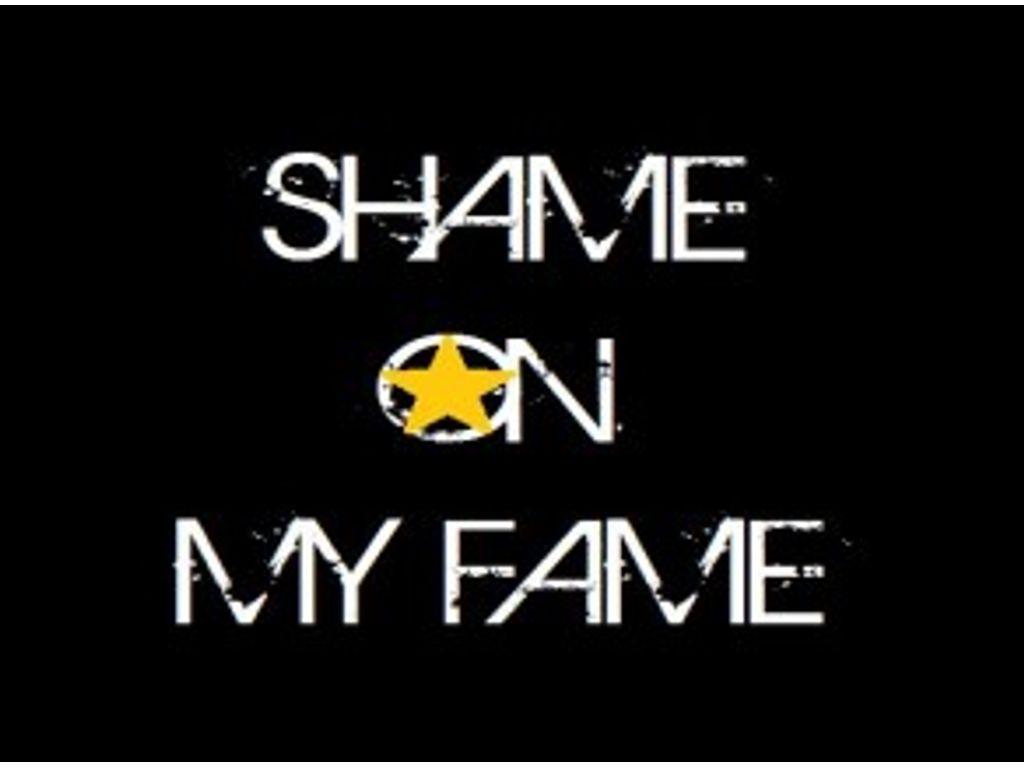 Shame on my fame