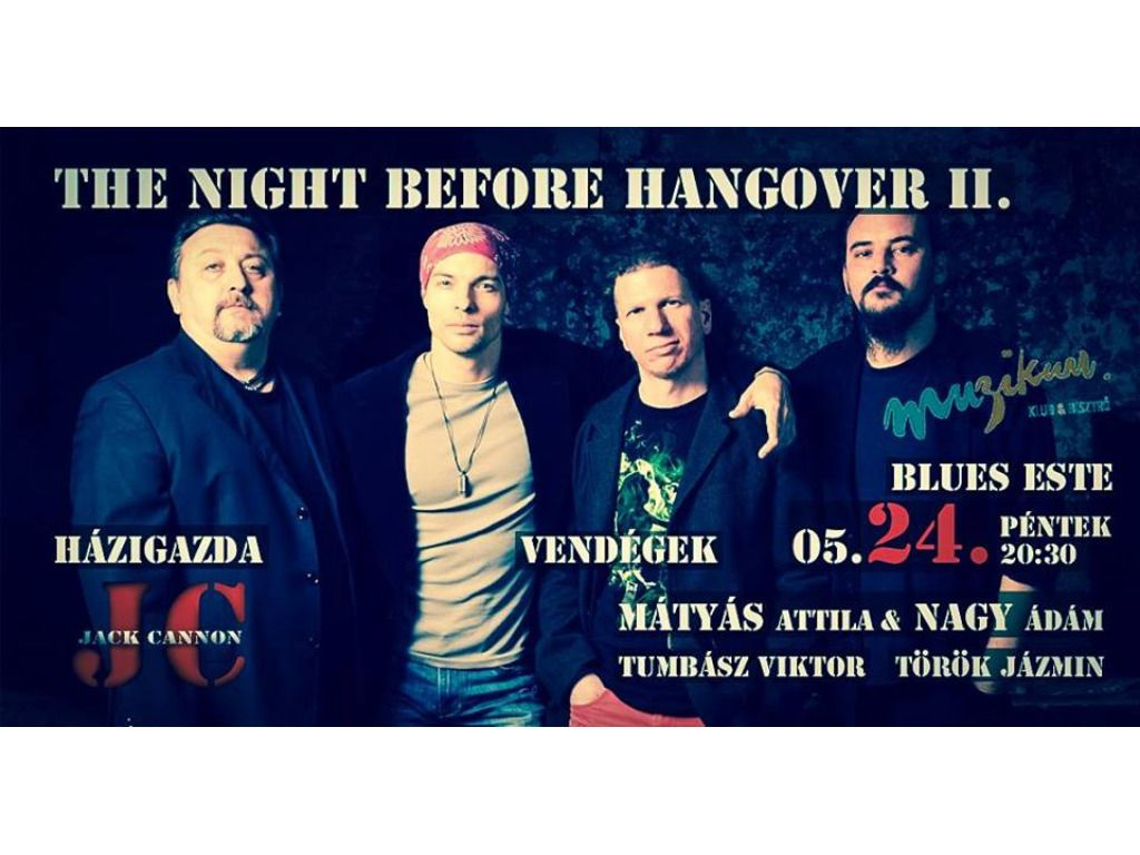 The Night Before Hangover II. hosted by Jack Cannon - Muzikum