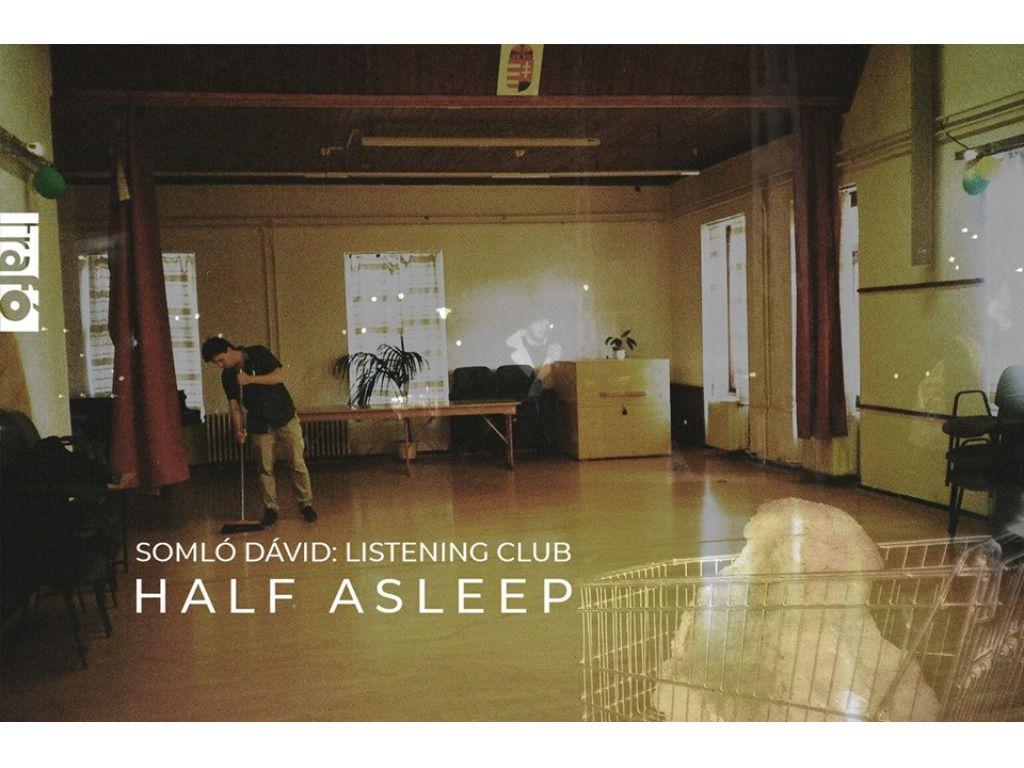 SOMLÓ DÁVID: LISTENING CLUB – HALF ASLEEP
