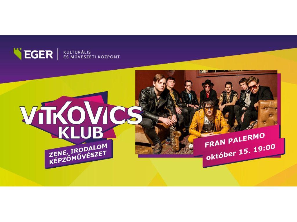 EKMK: VITKOVICS KLUB: FRAN PALERMO koncert