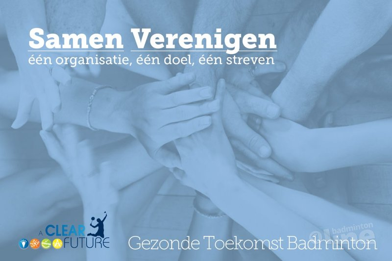 Samen verenigen: één organisatie, één doel, één streven - Badminton Nederland