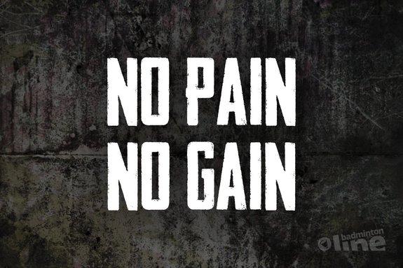 No pain, no gain - badmintonline