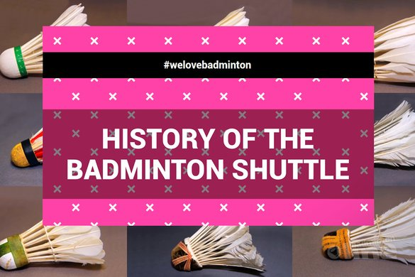 History of the badminton shuttle: full evolution in beautiful pictures! - badmintonline.nl