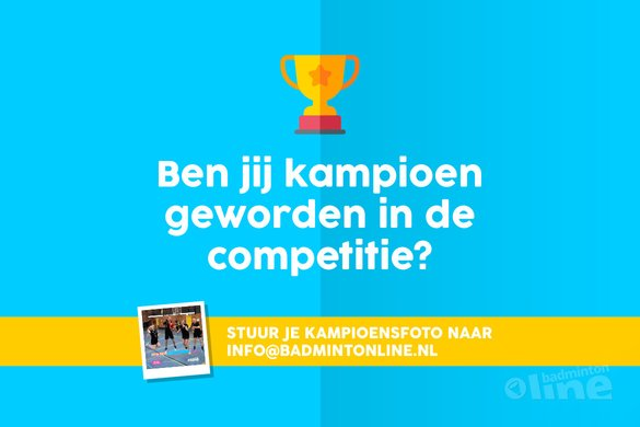 Stuur jouw kampioensfoto naar badmintonline.nl! - badmintonline.nl
