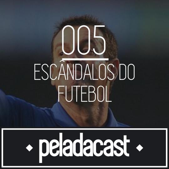 Peladacast 005 - Escândalos no Futebol