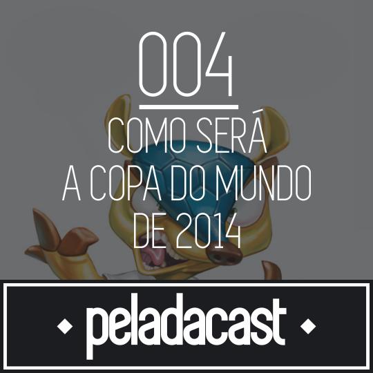 Peladacast 004 - Como será a Copa de 2014