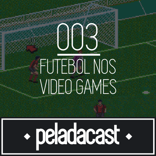 Peladacast 003 - Futebol nos Video Games
