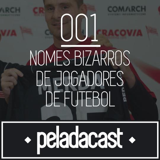 Peladacast 001 - Nomes bizarros de jogadores futebol