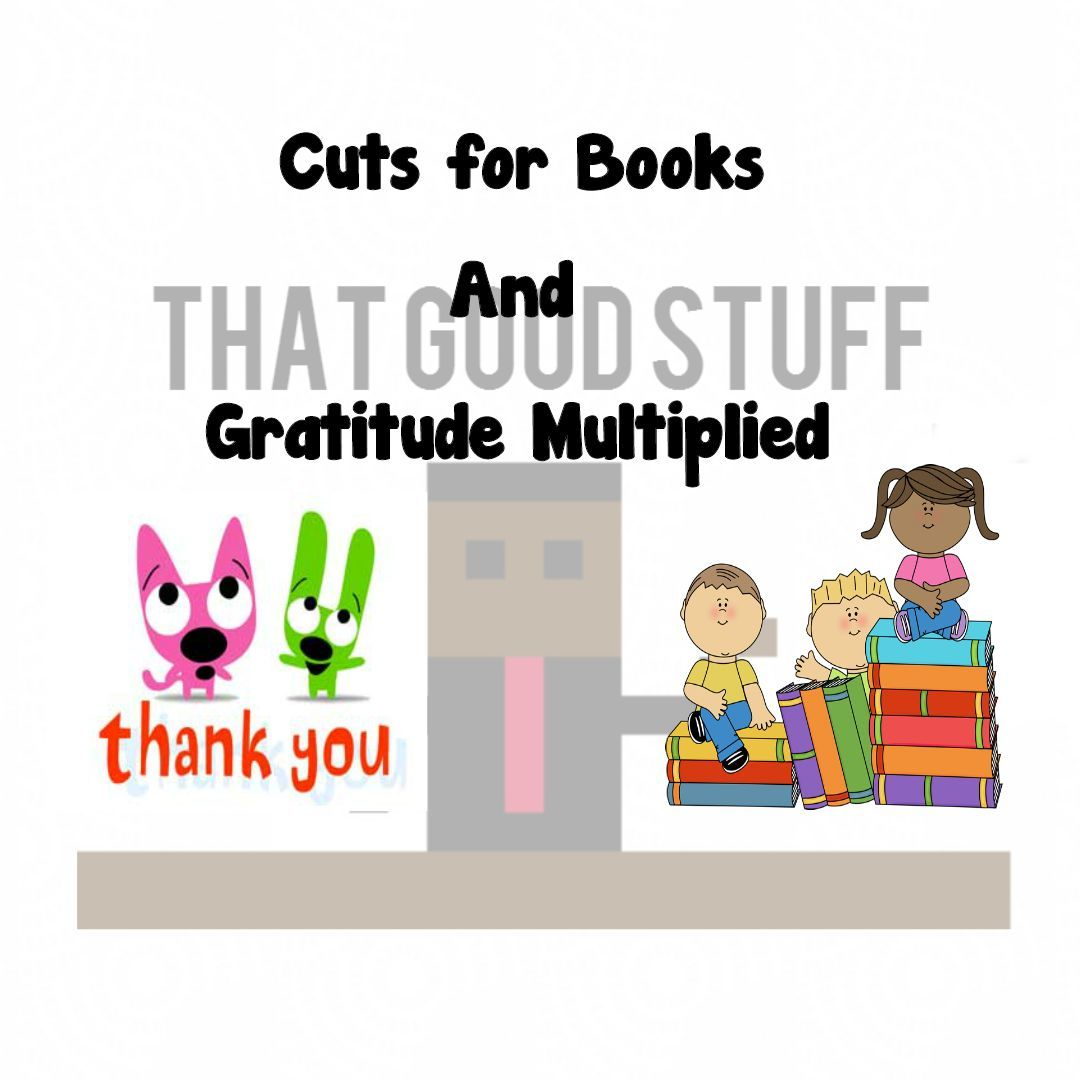 Cuts for Books and Gratitude Multiplied