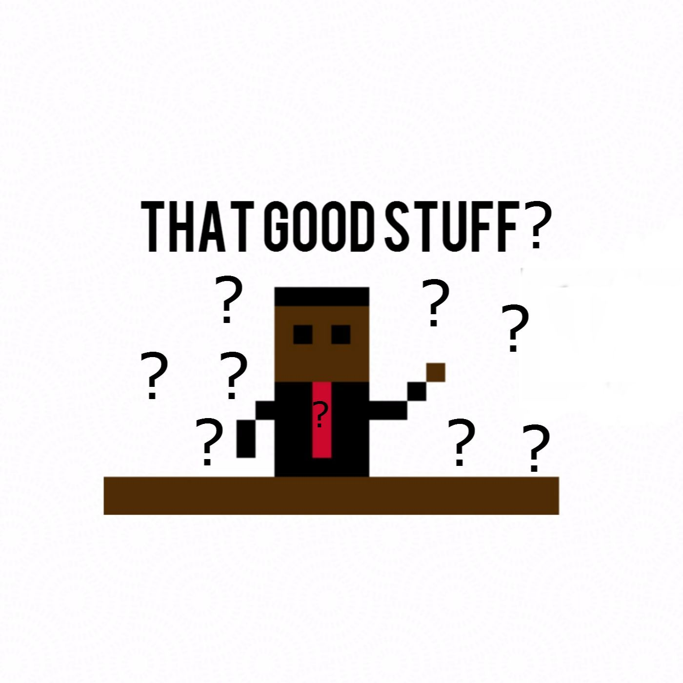 What Is That Good Stuff-