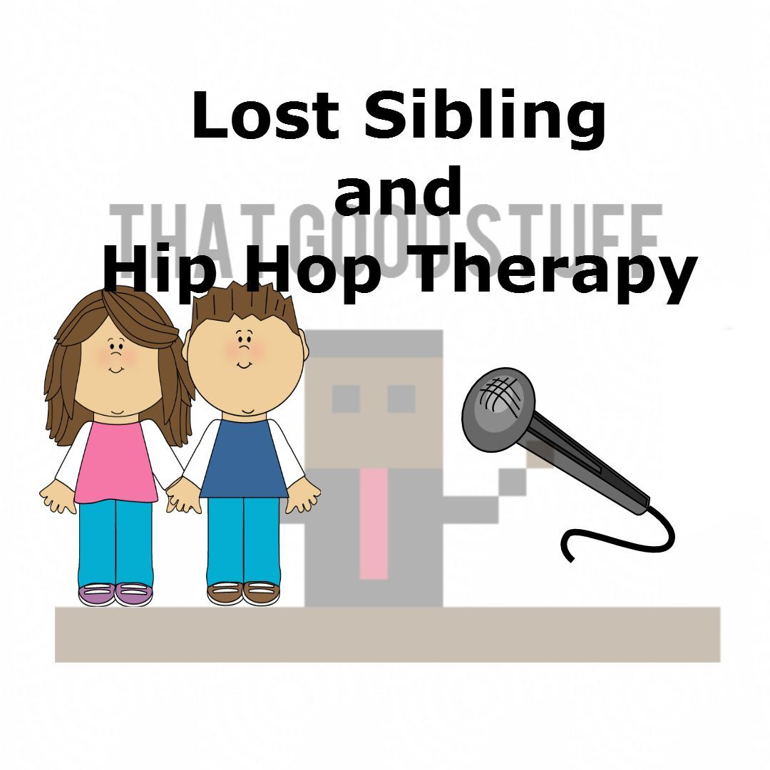 Lost Sibling and Hip Hop Therapy