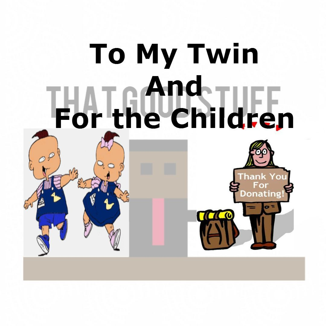 To my Twin and For the Children